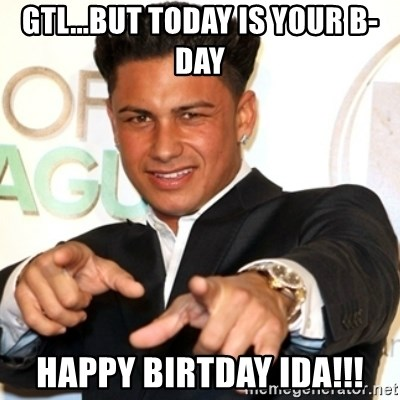 Pauly D Jersey Shore - GTL...but today is your b-day Happy Birtday IDA!!!