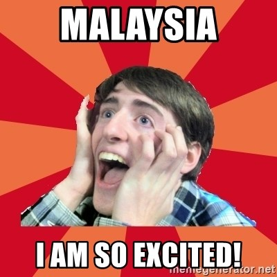 Super Excited - MALAYSIA I AM SO EXCITED!