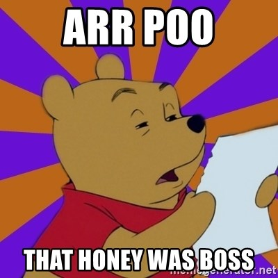 Skeptical Pooh - ARR POO THAT HONEY WAS BOSS