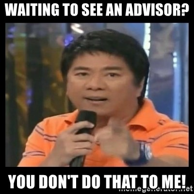 You don't do that to me meme - Waiting to see an advisor? You don't do that to me!
