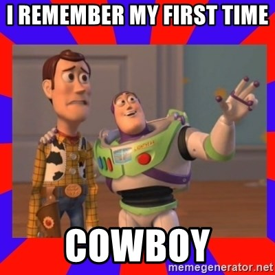 Everywhere - I REMEMBER MY FIRST TIME  COWBOY