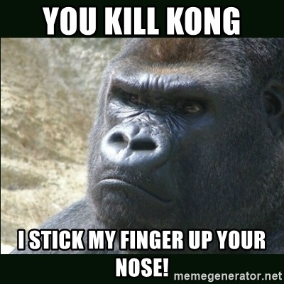 Rustled Jimmies - YOU KILL KONG  I STICK MY FINGER UP YOUR NOSE!
