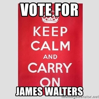 Keep Calm - vOTE fOR  JAMES wALTERS