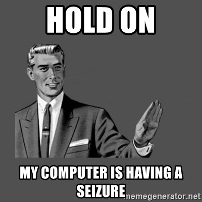 Grammar Guy - hold on my computer is having a seizure