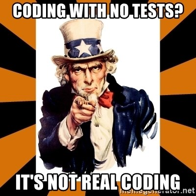 Uncle sam wants you! - CODING WITH NO TESTS? IT'S NOT REAL CODING