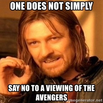 One Does Not Simply - One does not simply say no to a viewing of the avengers
