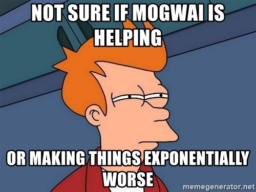 Futurama Fry - NOT SURE IF MOGWAI IS HELPING OR MAKING THINGS EXPONENTIALLY WORSE