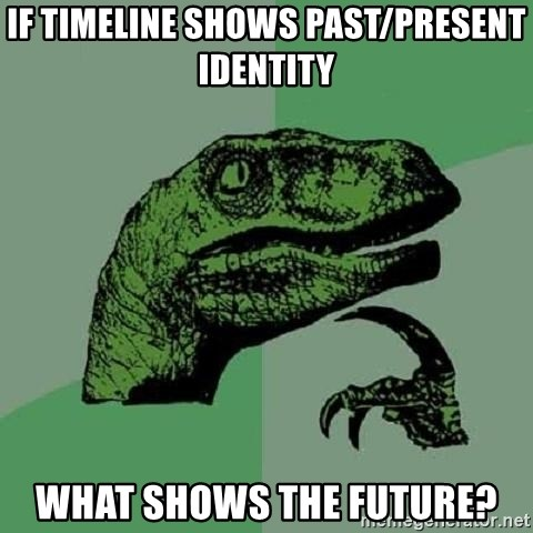 Philosoraptor - If timeline shows past/present identity What shows the future?