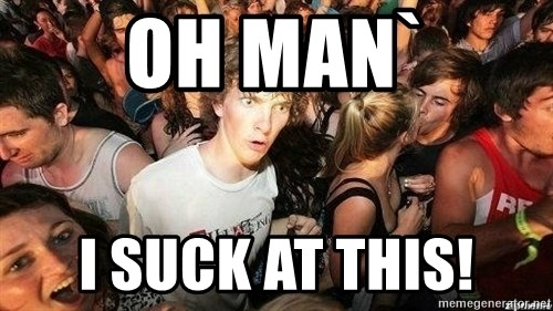 -Sudden Clarity Clarence - Oh man` I suck at this!