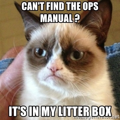 Grumpy Cat  - Can't find the ops manual ? It's in my litTEr box
