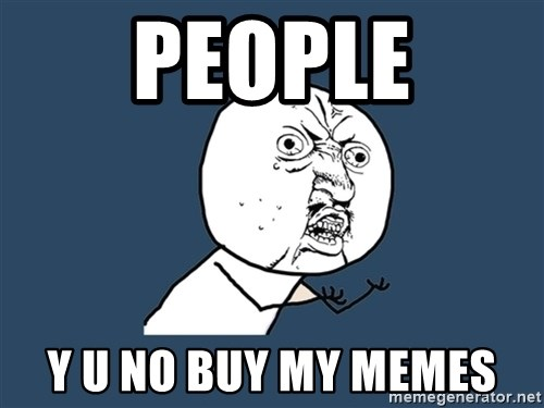 Y U No - people y u no buy my memes