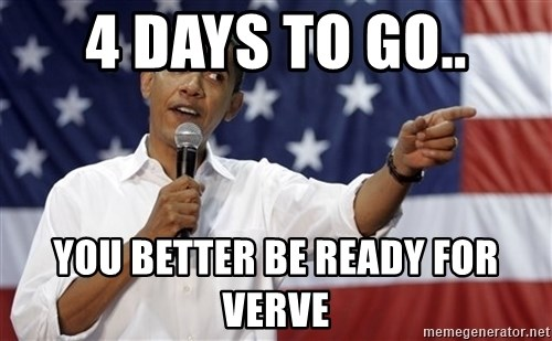 Obama You Mad - 4 days to go.. you better be ready for VERVE