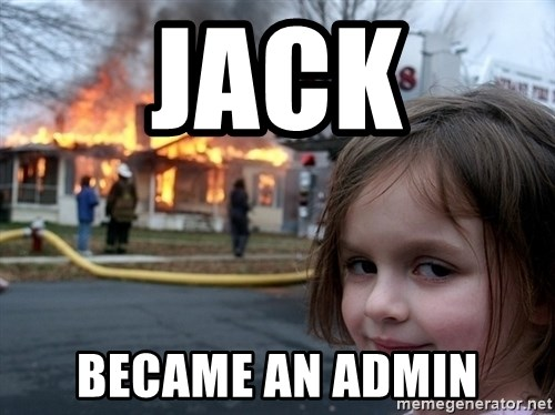 Disaster Girl - jack became an admin