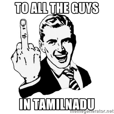 middle finger - To all the guys in tamilnadu