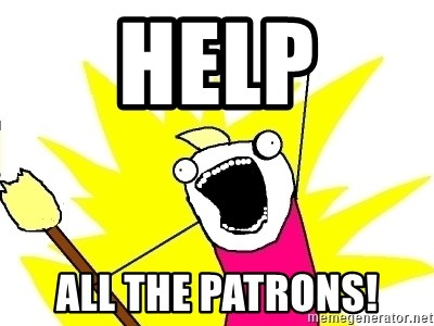 X ALL THE THINGS - help all the patrons!