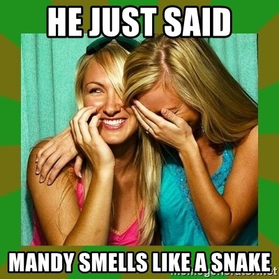 Laughing Girls  - He just said Mandy smells like a snake