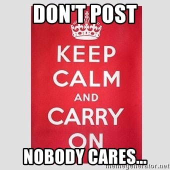 Keep Calm - DOn'T PoST nobody cares...