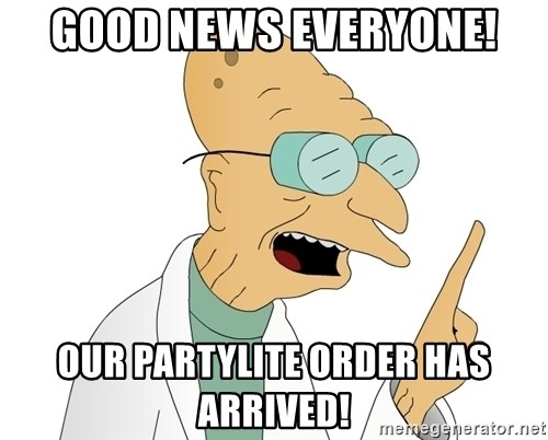 Good News Everyone - Good News everyone! our partylite order has arrived!