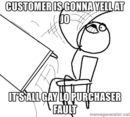 Desk Flip Rage Guy - customer is gonna yell at jo it's all gay lo purchaser fault