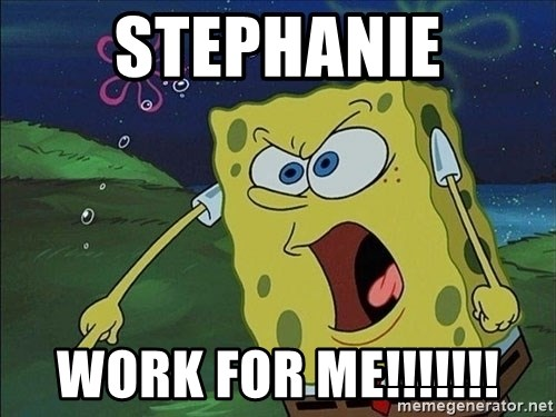 Spongebob Rage - Stephanie Work for me!!!!!!!