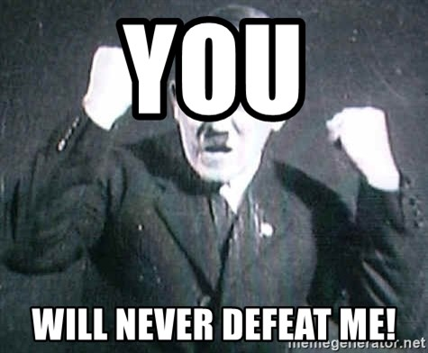 Successful Hitler - YOU WILL NEVER DEFEAT ME!