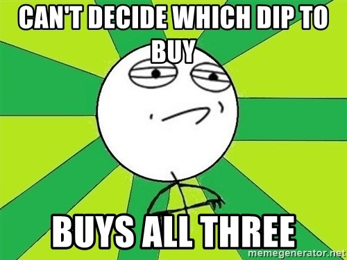 Challenge Accepted 2 - Can't Decide which Dip to Buy BUYS all three
