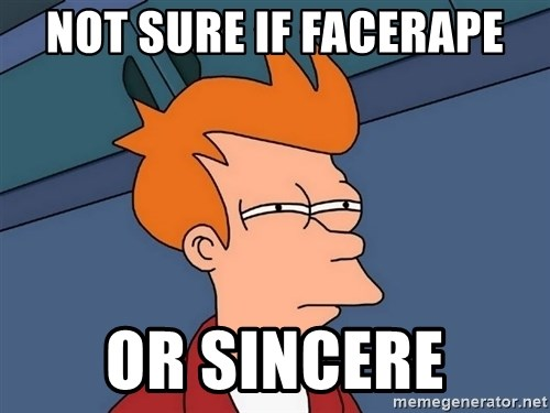Futurama Fry - not sure if facerape or sincere