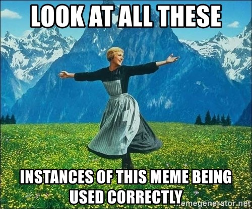 Look at all the things - Look at all these instances of this meme being used correctly