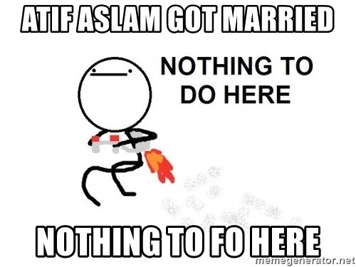 Nothing To Do Here (Draw) - Atif aslam got married nothing to fo here