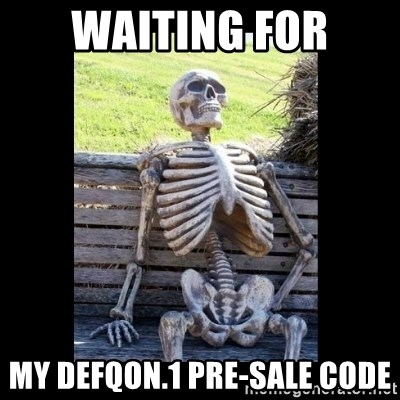 Still Waiting - Waiting for my defqon.1 pre-sale code