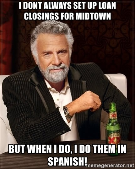 The Most Interesting Man In The World - i dont always set up loan closings for midtown but when i do, i do them in spanish!