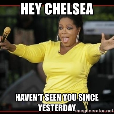 Overly-Excited Oprah!!!  - HEY CHELSEA HAVEN'T SEEN YOU SINCE YESTERDAY