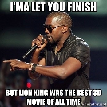 Kanye - i'ma let you finish but lion king was the best 3d movie of all time