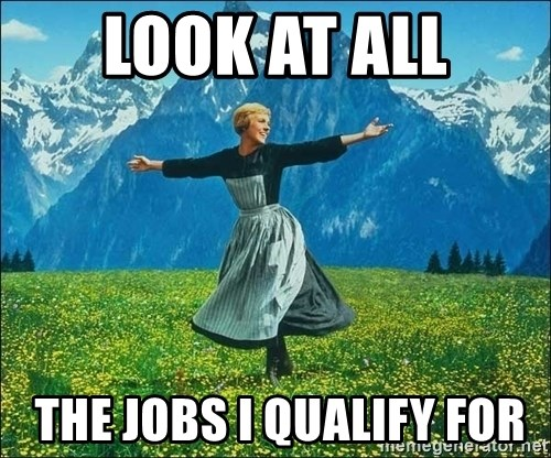 Look at all the things - Look at all  the jobs I qualify for