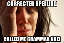 Crying lady - Corrected Spelling Called me Grammar Nazi