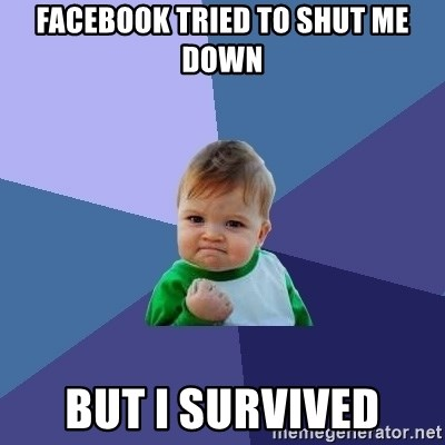 Success Kid - Facebook tried to shut me down But I survived