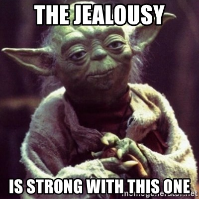 yoda star wars - the jealousy is strong with this one