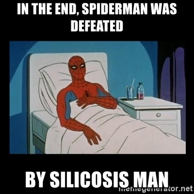 it gave me cancer - In the end, spiderman was defeated by silicosis man