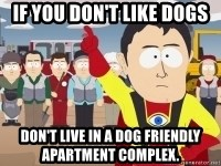 Captain Hindsight - If you don't like dogs Don't live in a dog friendly apartment complex.