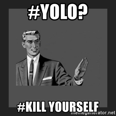 kill yourself guy blank - #yolO? #kill yourself