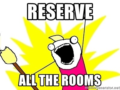 X ALL THE THINGS - reserve ALL THE ROOMS