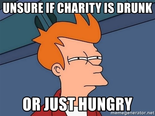 Futurama Fry - unsure if charity is drunk or just hungry