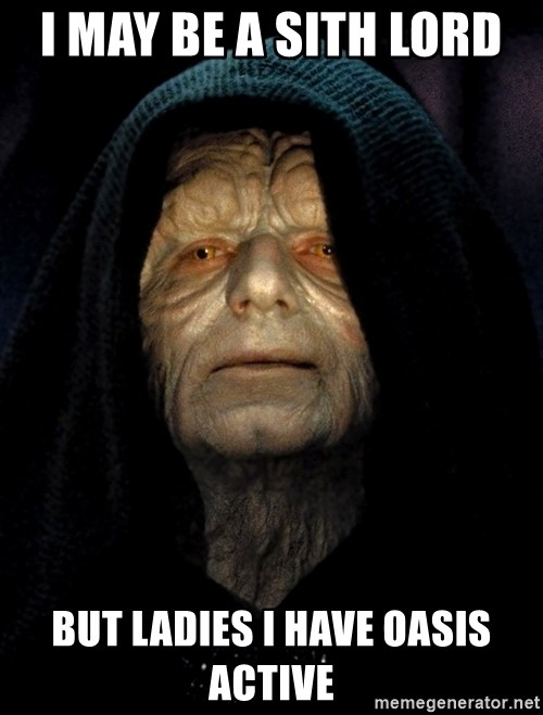 Star Wars Emperor - I MAY BE A SITH LORD  BUT LADIES I HAVE OASIS ACTIVE