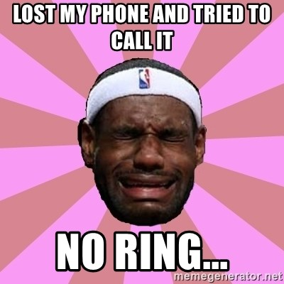 LeBron James - LOST MY PHONE AND TRIED TO CALL IT NO RING...