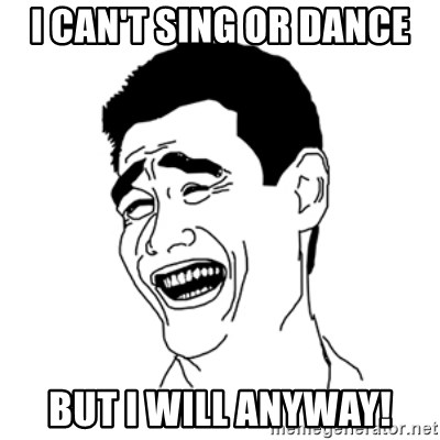 FU*CK THAT GUY - I CAN'T SING OR DANCE BUT I WILL ANYWAY!