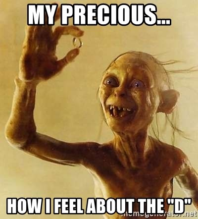 "Gollum with ring - My precious...  How i Feel About The ""d"""