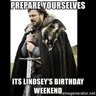 Prepare Yourself Meme - prepare yourselves its lindsey's birthday weekend