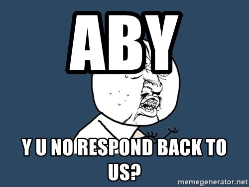 Y U No - Aby  y u no respond back to us?