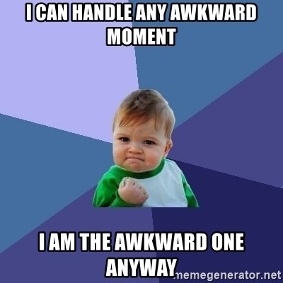 Success Kid - I can handle any awkward moment i am the awkward one anyway