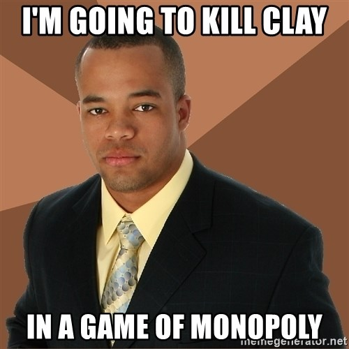Successful Black Man - i'm going to kill clay in a game of monopoly